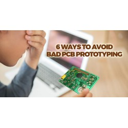 6 ways to avoid bad PCB prototyping