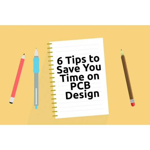 6 Tips to Save You Time on PCB Design