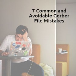 7 Common and Avoidable Gerber File Mistakes