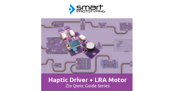 Zio Haptic Driver + LRA Motor Qwiic Start Guide